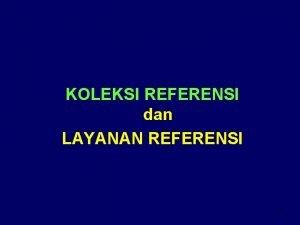 KOLEKSI REFERENSI dan LAYANAN REFERENSI 1 JENIS KOLEKSI