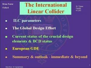 Brian Foster Oxford The International Linear Collider ILC