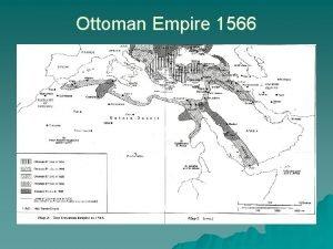 Ottoman Empire 1566 Early Ottoman Empire Power of