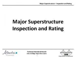 Major Superstructure Inspection and Rating Major Superstructure Inspection