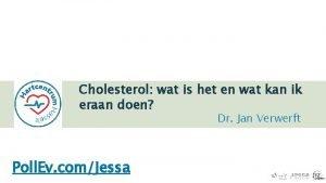 Cholesterol wat is het en wat kan ik