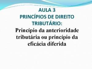 AULA 3 PRINCPIOS DE DIREITO TRIBUTRIO Princpio da