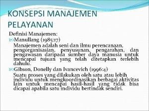 KONSEPSI MANAJEMEN PELAYANAN Definisi Manajemen Manullang 1985 17