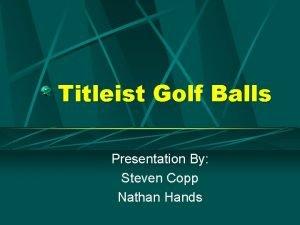 Titleist Golf Balls Presentation By Steven Copp Nathan