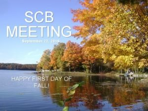 SCB MEETING September 22 2016 HAPPY FIRST DAY