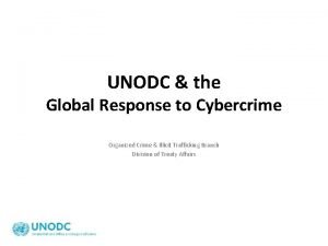 UNODC the Global Response to Cybercrime Organized Crime