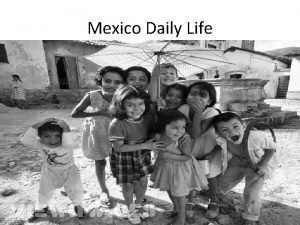 Mexico Daily Life 2 1 Daily Life A
