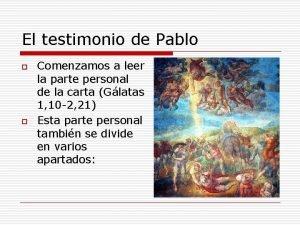 El testimonio de Pablo o o Comenzamos a
