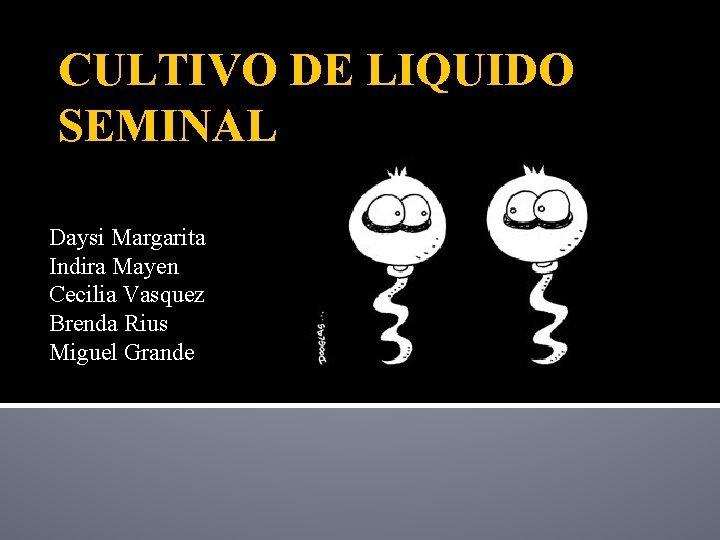 CULTIVO DE LIQUIDO SEMINAL Daysi Margarita Indira Mayen