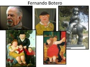 Fernando Botero Fernando Botero born 19 April 1932