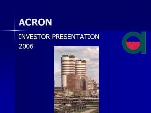 ACRON INVESTOR PRESENTATION 2006 2 COMPANY OVERVIEW n
