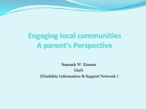 Engaging local communities A parents Perspective Susanah W