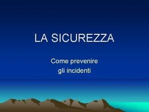 LA SICUREZZA Come prevenire gli incidenti Sicurezza dei