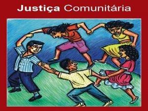 1 Contextualizao Justia Comunitria 2 Histrico do Programa