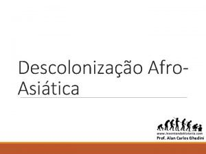 Descolonizao Afro Asitica ALAN Prof Alan Carlos Ghedini