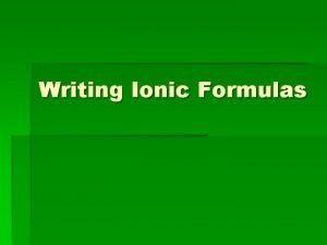 Writing Ionic Formulas Ionic Compounds An ionic compound