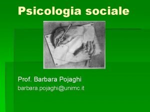 Psicologia sociale Prof Barbara Pojaghi barbara pojaghiunimc it