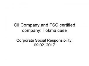 Oil Company and FSC certified company Tokma case