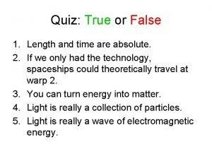 Quiz True or False 1 Length and time