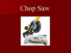 Chop Saw Chop Saw n May not cause