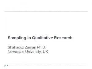 Sampling in Qualitative Research Shahaduz Zaman Ph D
