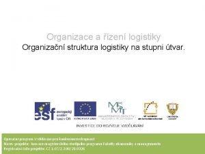 Organizace a zen logistiky Organizan struktura logistiky na