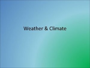 Weather Climate Weather Climate Definitions Weather the state