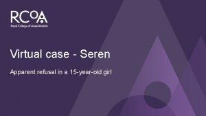 Virtual case Seren Apparent refusal in a 15