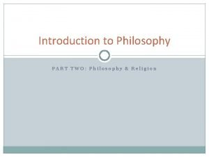 Introduction to Philosophy PART TWO Philosophy Religion The