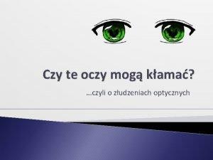 Czy te oczy mog kama czyli o zudzeniach