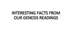 INTERESTING FACTS FROM OUR GENESIS READINGS SEE WHAT