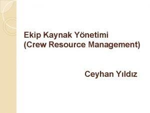 Ekip Kaynak Ynetimi Crew Resource Management Ceyhan Yldz
