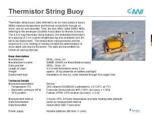 Thermistor String Buoy Thermistor string buoys also referred