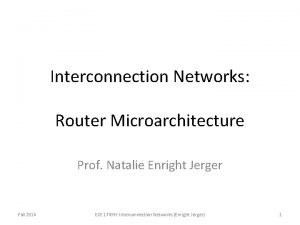 Interconnection Networks Router Microarchitecture Prof Natalie Enright Jerger