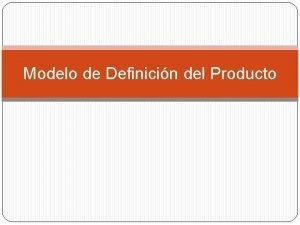 Modelo de Definicin del Producto Procedimiento para la