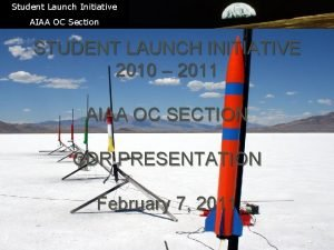 Student Launch Initiative AIAA OC Section STUDENT LAUNCH
