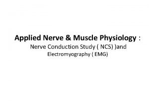 Applied Nerve Muscle Physiology Nerve Conduction Study NCS