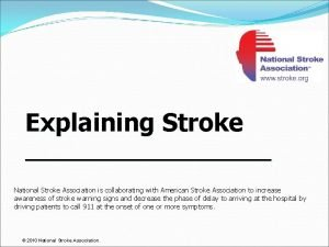 Explaining Stroke National Stroke Association is collaborating with