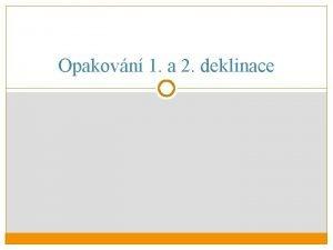 Opakovn 1 a 2 deklinace Vyberte substantiva 2