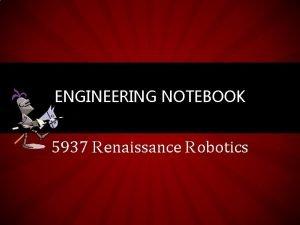 ENGINEERING NOTEBOOK 5937 Renaissance Robotics RENAISSANCE ROBOTICS 5