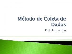 Mtodo de Coleta de Dados Prof Herondino Mtodo