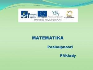 MATEMATIKA Posloupnosti Pklady Nzev projektu Nov ICT rozvj