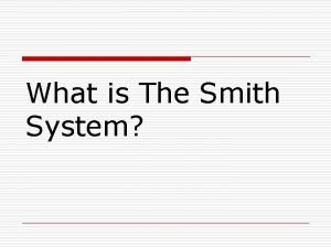 What is The Smith System o The Smith
