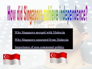 Why Singapore merged with Malaysia Why Singapore separated
