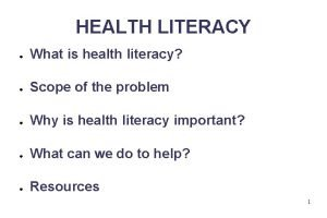 HEALTH LITERACY What is health literacy Scope of