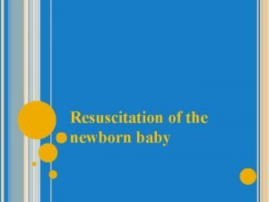 Resuscitation of the newborn baby Learning objectives To