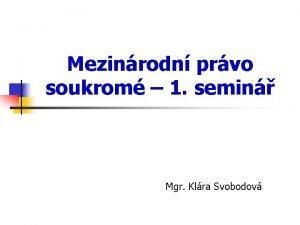 Mezinrodn prvo soukrom 1 semin Mgr Klra Svobodov