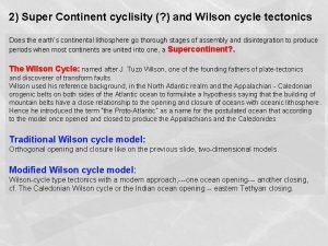 2 Super Continent cyclisity and Wilson cycle tectonics