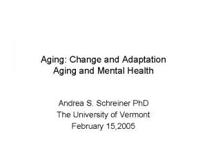 Aging Change and Adaptation Aging and Mental Health