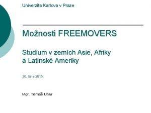 Univerzita Karlova v Praze Monosti FREEMOVERS Studium v